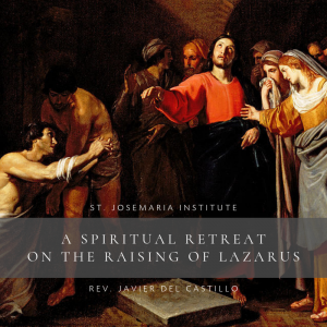 A Spiritual Retreat on the Raising of Lazarus   11-Part